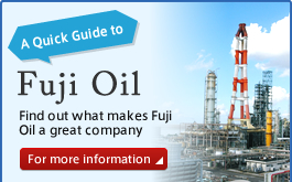 A Quick Guide to Fuji Oil Find out what makes Fuji Oil a great company For more information