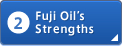 2: Fuji Oil's Strengths