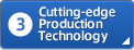 3: Cutting-edge Production Technology