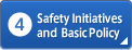 4: Safety Initiatives and Basic Policy